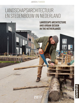 YEARBOOK LANDSCAPE ARCHITECTURE AND URBAN DESIGN IN THE NETHERLANDS 2017