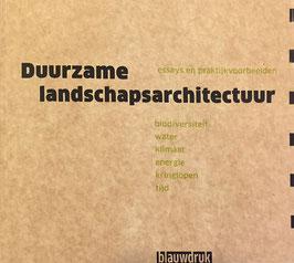 DUURZAME LANDSCHAPSARCHITECTUUR – Biodiversiteit, Energie, Klimaat, Kringlopen, Tijd, Water. Essays en praktijkvoorbeelden.