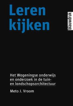 LEREN KIJKEN – Het Wageningse onderwijs en onderzoek in de tuin- en landschapsarchitectuur