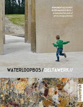 Waterloopbos/Deltawerk// – Monumentale kunst in een magisch bos