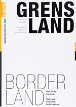 GRENSLAND / BORDERLAND – Geschiedenis en toekomst van het grenslandschap; atlas, essays en ontwerp