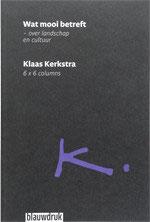 Wat mooi betreft - Over landschap en cultuur – Klaas Kerkstra - 6x6 columns