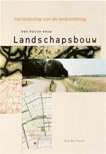 EEN HALVE EEUW LANDSCHAPSBOUW – Het landschap van de landinrichting