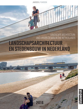 YEARBOOK LANDSCAPE ARCHITECTURE AND URBAN DESIGN IN THE NETHERLANDS 2016