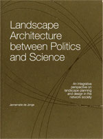 LANDSCAPE ARCHITECTURE BETWEEN POLITICS AND SCIENCE – An integrative perspective on landscape planning and design in the network society