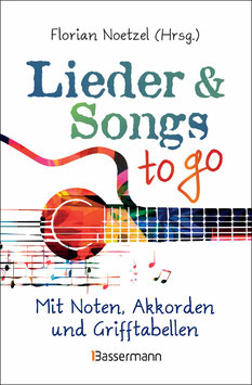Lieder & Songs to go - mit Noten, Akkorden und Grifftabellen