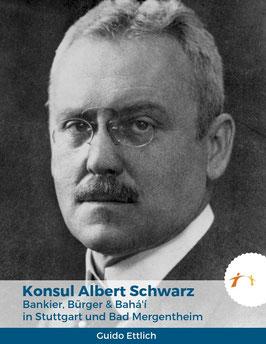 Konsul Albert Schwarz. Bankier, Bürger & Bahá'í