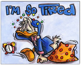 Donald Duck: I'm so tired!