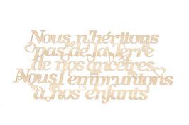 """""""Nous n'héritons pas la Terre ....  """" en contreplaque peuplier"""