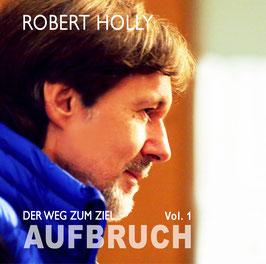 Robert Holly - Der Weg zum Ziel - Vol. 1 AUFBRUCH. Artikelnummer PD-03-2015