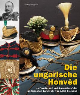 Die ungarische Honvéd (Uniformierung und Ausrüstung der ungarischen Landwehr von 1868 bis 1918)