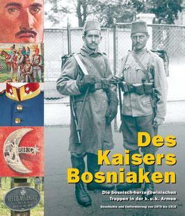 Des Kaisers Bosniaken (Die bosnisch-herzegowinischen Truppen in der k. u. k. Armee)