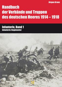 Band 6: Infanterie-Regimenter Teil I (Handbuch der Verbände und Truppen des deutschen Heeres 1914 – 1918)