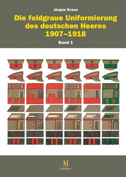 Die feldgraue Uniformierung des deutschen Heeres 1907–1918 in 3 Bänden