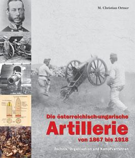 Die österreichisch-ungarische Artillerie von 1867 bis 1918 (Technik, Organisation und Kampfverfahren)