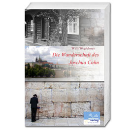 Willi Weglehner: Die Wanderschaft des Joschua Cohn