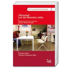 Dr. Johannes Rehm und Dr. Joachim Twisselmann (Hrsg.), Das Sozialpolitische Gespräch 2- Wirtschaft um des Menschen willen