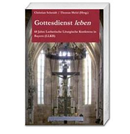 Christian Schmidt / Thomas Melzl (Hrsg.), Gottesdienst leben