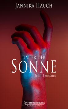 Jannika Hauch: Unter der Sonne - Teil 1: Erwachen