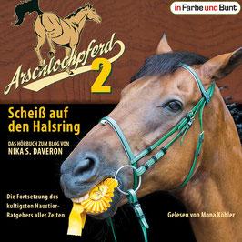 Nika S. Daveron & Mona Köhler: Arschlochpferd 2 - Scheiß auf den Halsring (Hörbuch)