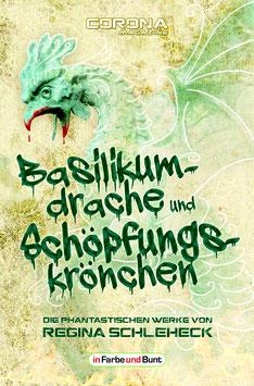 Regina Schleheck: Basilikumdrache und Schöpfungskrönchen