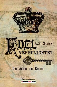 A.P. Glonn: Adel verpflichtet - Der Agent der Krone