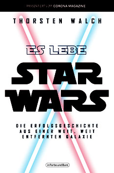 Thorsten Walch: Es lebe Star Wars