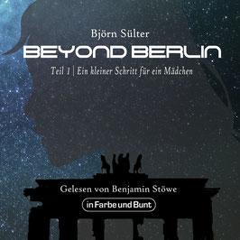 Björn Sülter & Benjamin Stöwe: Beyond Berlin - Teil 1: Ein kleiner Schritt für ein Mädchen (Hörbuch)