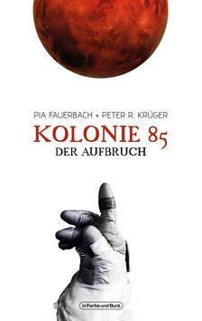 Pia Fauerbach und Peter R. Krüger: Kolonie 85 - Der Aufbruch