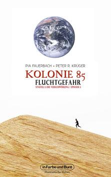 Pia Fauerbach und Peter R. Krüger: Kolonie 85 - Staffel 1: Die Verschwörung - Episode 1: Fluchtgefahr