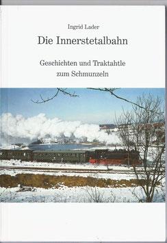 Die Innerstetalbahn - Geschichten und Traktahtle zum Schmunzeln