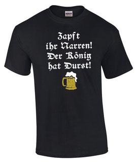 T-Shirt ZAPFT IHR NARREN DER KÖNIG HAT DURST Bier Party