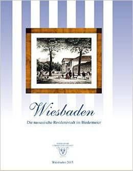 """""""Wiesbaden - Die nassauische Residenzstadt im Biedermeier"""""""