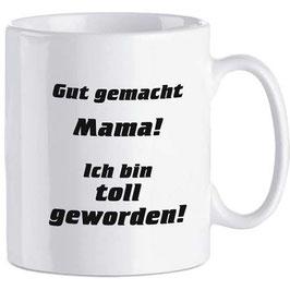 """Tasse """"Gut gemacht Mama!"""""""