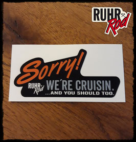SORRY! We`re cruisin STICKER