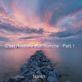 C'est l'histoire d'un homme - Part. I par Naren