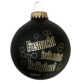 """Weihnachtskugel """"fasnacht isch mini religion"""""""