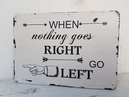 Shabby Chic Schild, When nothing goes right... A6
