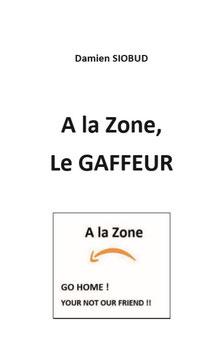 A la Zone, Le GAFFEUR