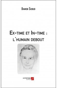 Ex-time et In-time : l'humain debout - Damien Siobud