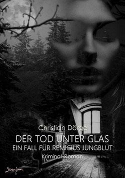 Christian Dörge: DER TOD UNTER GLAS - EIN FALL FÜR REMIGIUS JUNGBLUT