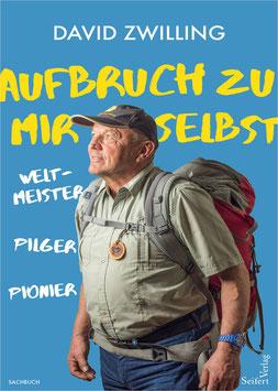 David Zwilling: Aufbruch zu mir selbst. Weltmeister – Pilger – Pionier