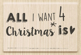 "Holzstempel ""All i want 4 Christmas is"""