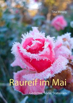 Raureif im Mai. Gedichte, Texte, Stationen.