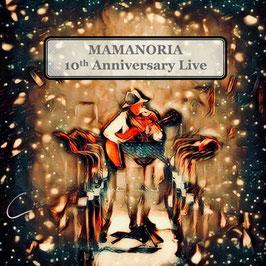 MAMANORIA 10th Anniversary Live