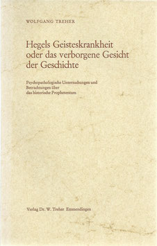 Hegels Geisteskrankheit oder das verborgene Gesicht der Geschichte