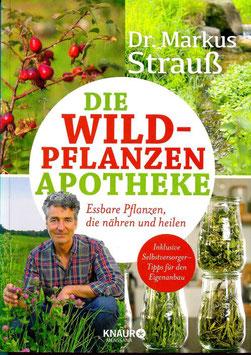 Die Wildpflanzen-Apotheke- Essbare Wildpflanzen, die nähren und heilen - Dr. Markus Strauss