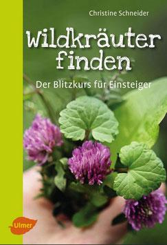Wildkräuter finden - Der Blitzkurs für Einsteiger - Christine Schneider (Buch)