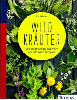 Wildkräuter: Von der Wiese auf den Teller mit 42 vitalen Rezepten - Rudi Beiser