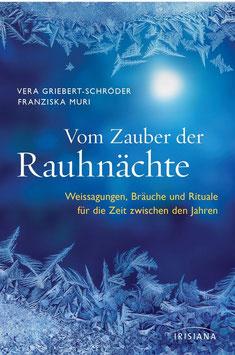 Vom Zauber der Rauhnächte - Weissagungen, Bräuche und Rituale für die Zeit zwischen den Jahren - Vera Griebert-Schröder/Franziska Muri